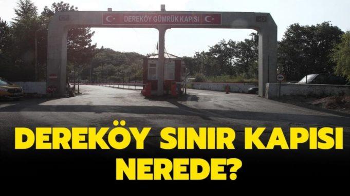 Dereköy Sınır Kapısı Nerede, Hangi Şehirde?